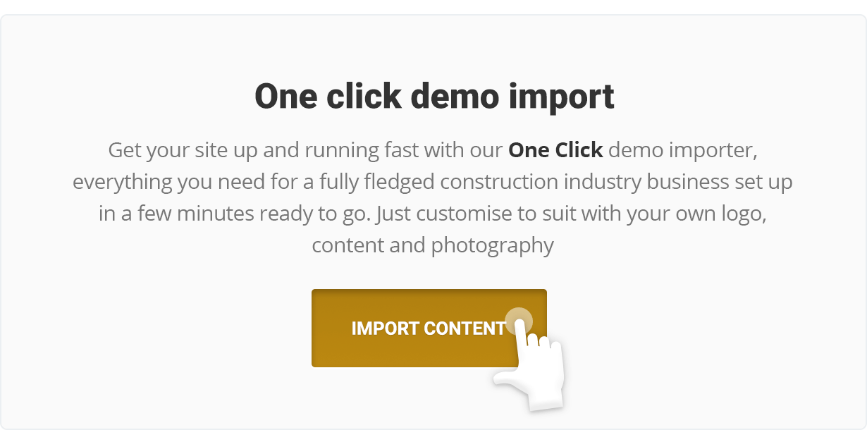 Get your site up and running fast with our One Click demo importer, everything you need for a fully fledged construction industry business set up in a few minutes ready to go. Just customise to suit with your own logo, content and photography.