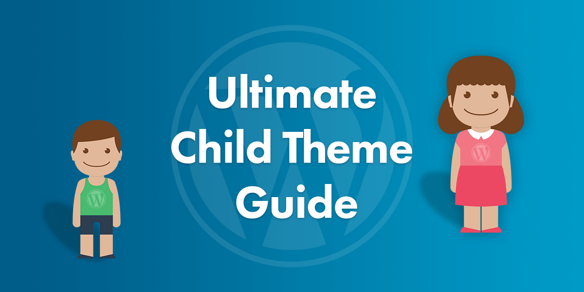 Ultimate Child Theme Guide