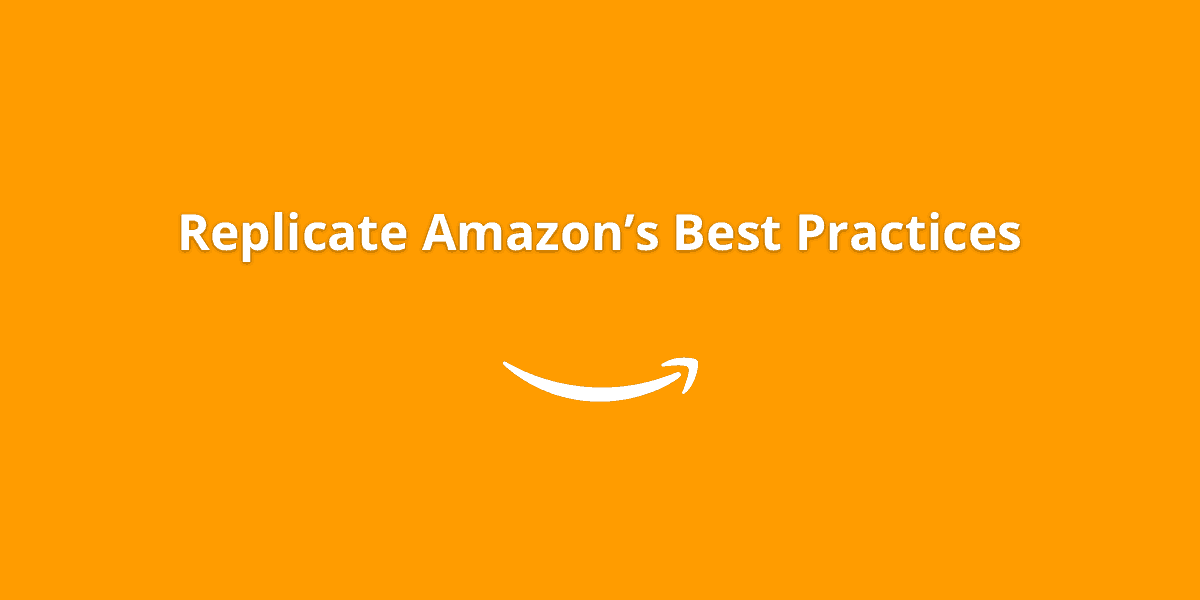 replicate-amazons-best-practices
