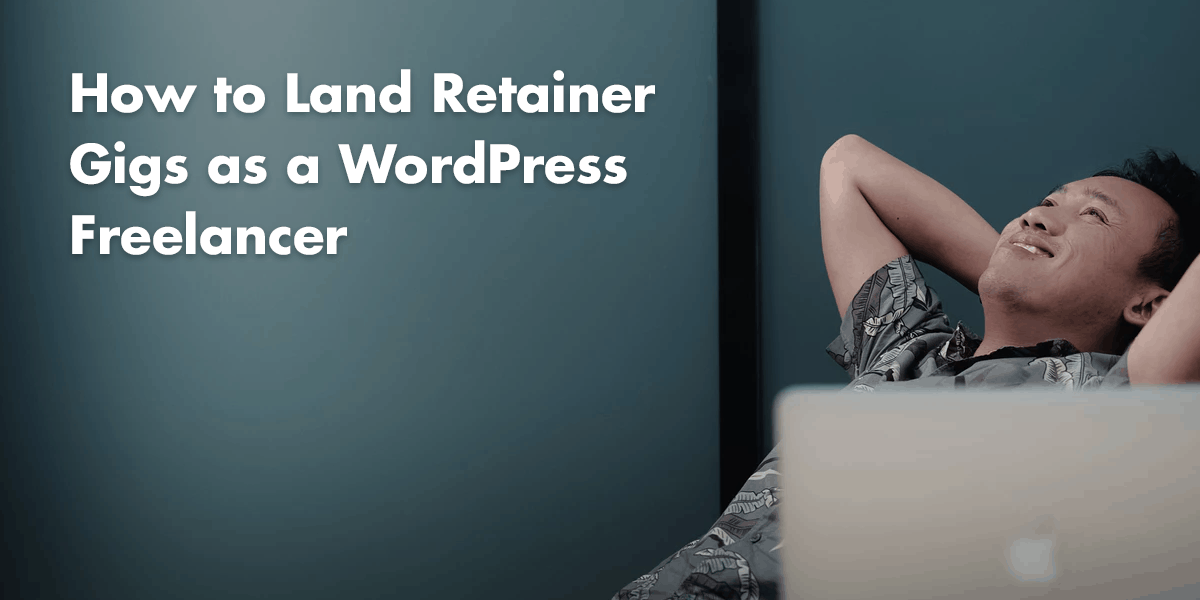 How to Land Retainer Gigs as a WordPress Freelancer